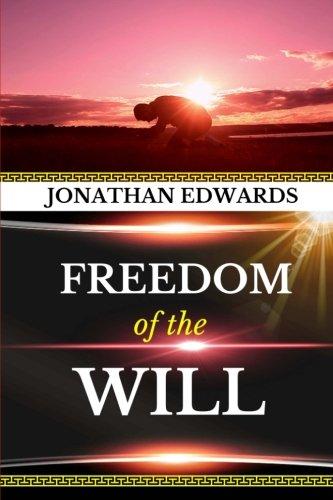 Jonathan Edwards: Freedom of the Will (Original Edition) (Jonathan Edwards Books) (Volume 1)