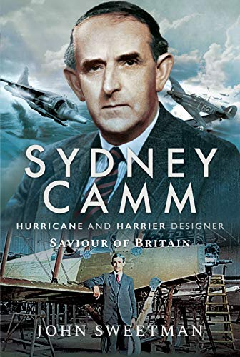 Sweetman, J: Sydney Camm: Hurricane and Harrier Designer: Hurricane and Harrier Designer, Saviour of Britain