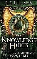 Knowledge Hurts (Nememiah Chronicles)