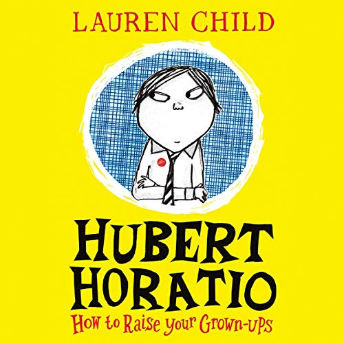 Hubert Horatio: How to Raise Your Grown-Ups                   By:                                                                                                                                 Lauren Child                               Narrated by:                                                                                                                                 Tamsin Greig                      Length: 1 hr and 9 mins     Not rated yet     Overall 0.0
