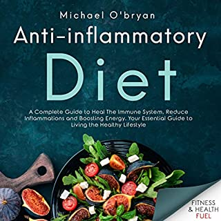 Anti-Inflammatory Diet     A Complete Guide to Heal the Immune System, Reduce Inflammations, and Boosting Energy. Your Essential Guide to Living the Healthy Lifestyle              By:                                                                                                                                 Michael O'bryan                               Narrated by:                                                                                                                                 Peter R. Ormond                      Length: 3 hrs and 47 mins     25 ratings     Overall 5.0