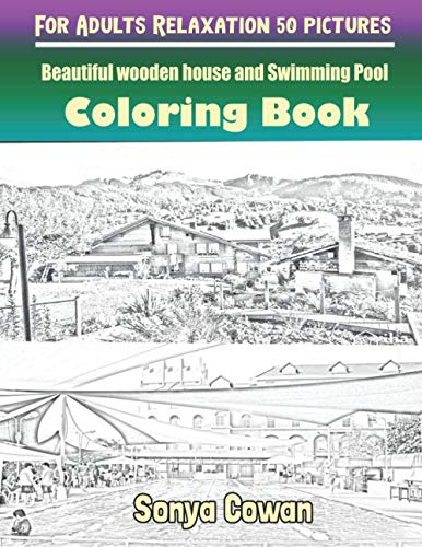 Beautiful wooden house and Swimming Pool Coloring Books For Adults Relaxation 50 pictures: Beautiful wooden house and Swimming Pool sketch coloring book Creativity and Mindfulness