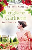 Die englische Gärtnerin – Rote Dahlien: Roman (Die Gärtnerin von Kew Gardens 2)