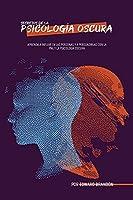 Secretos de la Psicología Oscura: Aprenda a influir en las personas y a persuadirlas con la PNL y la psicología oscura