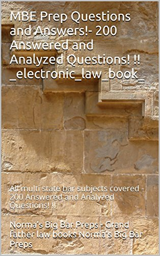 MBE Prep Questions and Answers! - 200 Answered and Analyzed Questions! !: e law book, All multi state bar subjects covered - 200 Answered and Analyzed Questions! !!