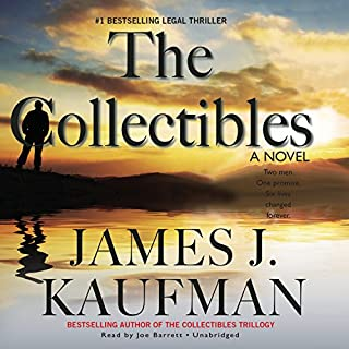 The Collectibles     The Collectibles Trilogy, Book 1              By:                                                                                                                                 James J. Kaufman                               Narrated by:                                                                                                                                 Joe Barrett                      Length: 9 hrs and 42 mins     2,070 ratings     Overall 4.2