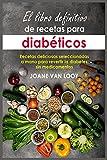 El libro definitivo de recetas para diabéticos: Recetas deliciosas seleccionadas a mano para revertir la diabetes sin medicamentos