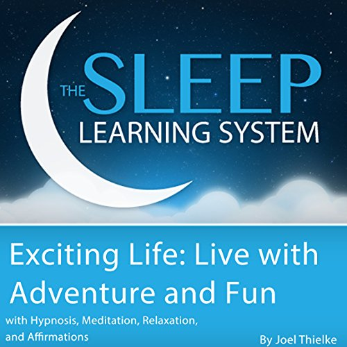 Exciting Life: Live with Adventure and Fun with Hypnosis, Meditation, Relaxation, and Affirmations audiobook cover art