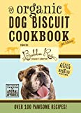 The Organic Dog Biscuit Cookbook: The Revised & Expanded 3rd Edition: Over 100 Pawsome Recipes! (3)