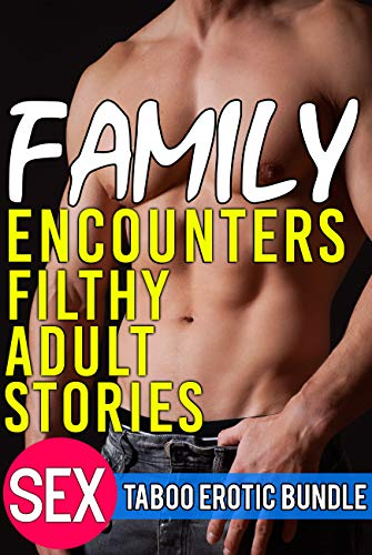 Family Encounters Filthy Adult Stories - Sex Taboo Erotic Bundle