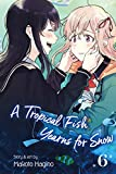 A Tropical Fish Yearns for Snow, Vol. 6 (English Edition)