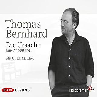 Die Ursache                   Autor:                                                                                                                                 Thomas Bernhard                               Sprecher:                                                                                                                                 Ulrich Matthes                      Spieldauer: 3 Std. und 53 Min.     43 Bewertungen     Gesamt 4,7