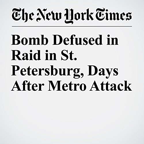 Bomb Defused in Raid in St. Petersburg, Days After Metro Attack copertina