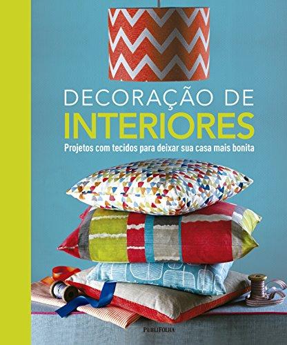 Decoração de Interiores. Projetos com Tecidos Para Deixar Sua Casa Mais Bonita