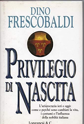 Privilegio di nascita. L'aristocrazia ieri e oggi: come e perché sono cambiati la vita, i costumi e l'influenza della nobiltà italiana