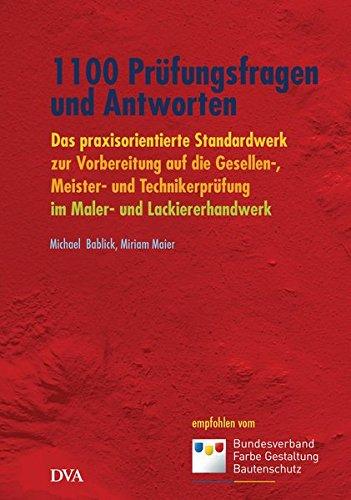 1100 Prüfungsfragen und Antworten: Das praxisorientierte Standardwerk zur Vorbereitung auf die Gesellen-, Meister- und Technikerprüfung im Maler- und Lackiererhandwerk