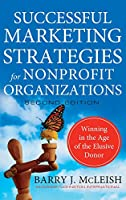Successful Marketing Strategies for Nonprofit Organizations: Winning in the Age of the Elusive Donor