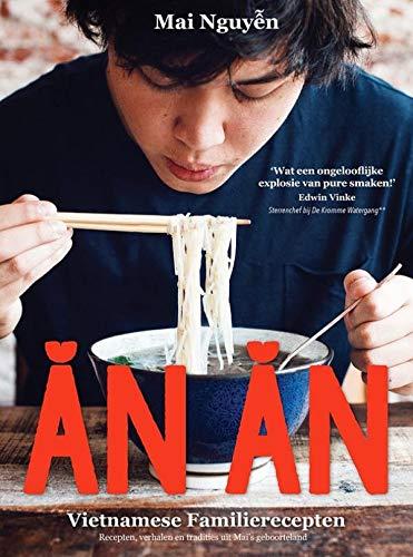 Ǎn ǎn: Vietnamese familierecepten : recepten, verhalen en tradities uit Mai's geboorteland