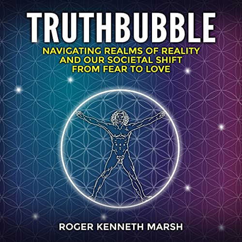 TruthBubble: Navigating Realms of Reality and Our Societal Shift from Fear to Love