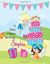 A Fairy Happy Birthday Sophia: Personalized Draw and Write Journal with Name for Girls 3 Up