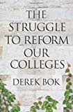 The Struggle to Reform Our Colleges (The William G. Bowen Series)