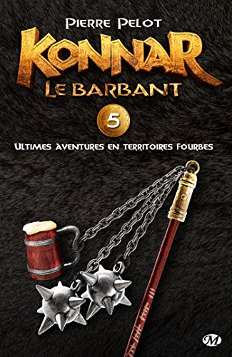Ultimes aventures en territoires fourbes: Konnar le Barbant, T5 (French Edition)