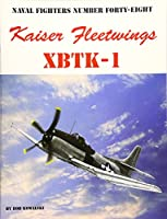Naval Fighters Number Forty-Eight: Kaiser Fleetwings Xrtk-1