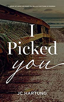 I Picked You by [JC Hartung]