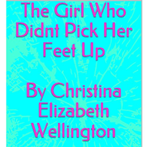 The Girl Who Didnt Pick Her Feet Up                   By:                                                                                                                                 Christina Elizabeth Wellington                               Narrated by:                                                                                                                                 Rebecca Ortese                      Length: 4 mins     Not rated yet     Overall 0.0