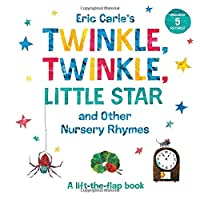 Eric Carle's Twinkle, Twinkle, Little Star and Other Nursery Rhymes: A Lift-the-Flap Book (The World of Eric Carle)