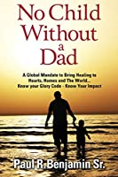 No Child Without A Dad: A global mandate to bring healing to hearts, homes and the world