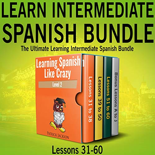 Learn Intermediate Spanish Bundle: The Ultimate Learning Intermediate Spanish Bundle     Lessons 31 to 60 from Learning Spanish Like Crazy Level Two              By:                                                                                                                                 Patrick Jackson                               Narrated by:                                                                                                                                 Jose Rivera,                                                                                        Juan Martinez,                                                                                        Jessica Ramos                      Length: 19 hrs and 35 mins     73 ratings     Overall 4.5