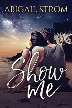 Show Me (A Love Me Novel) by [Abigail Strom]