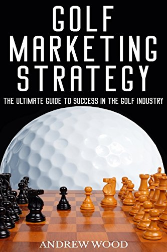 Golf Marketing Strategy: The Ultimate Guide to Success in the Golf Industry