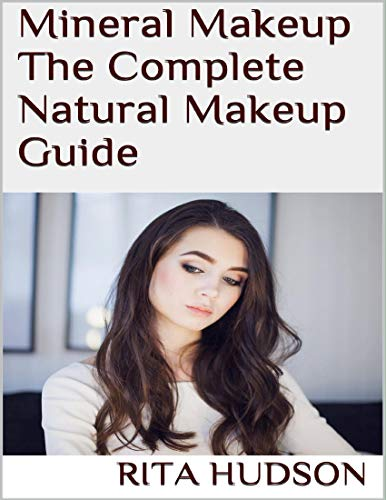 Mineral Makeup: The Complete Natural Makeup Guide (English Edition)