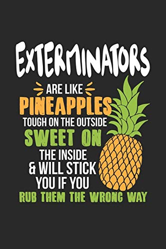 Exterminators Are Like Pineapples. Tough On The Outside Sweet On The Inside: Kammerjäger Ananas Notizbuch / Tagebuch / Heft mit Karierten Seiten. ... Planer für Termine oder To-Do-Liste.