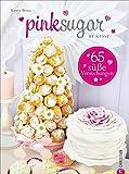 Backbuch Blog Pink Sugar: Einfach süß - 65 Backrezepte für jede Gelegenheit. Backideen für Angeber
