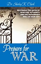 Prepare For War: Restoring the gates of spiritual authority and the watchman's wall in your city