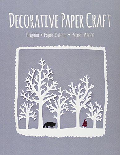 Decorative Paper Craft: Origami . Paper Cutting . Papier Mache: Origami - Paper Cutting - Papier Mache: Origami * Paper Cutting * Papier Mâché