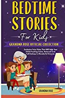 Bedtime Stories for Kids: Grandma Rose Official Collection. Exclusive Fairy Tales That Will Help Your Child Feeling Calm, Relaxed and Fall Asleep in Wonderful Dreams (ages 2-6)