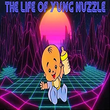 The life of yung nuzzle