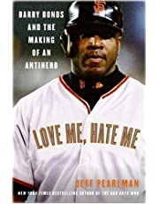 Love Me, Hate Me: Barry Bonds and the making of an Antiher (English Edition)