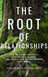 The Root of Relationships: How to Know Yourself, Understand Others, and Create...