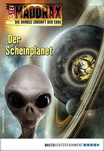 Maddrax 497 - Science-Fiction-Serie: Der Scheinplanet