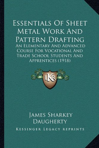 Compare Textbook Prices for Essentials Of Sheet Metal Work And Pattern Drafting: An Elementary And Advanced Course For Vocational And Trade School Students And Apprentices 1918  ISBN 9781164637882 by Daugherty, James Sharkey