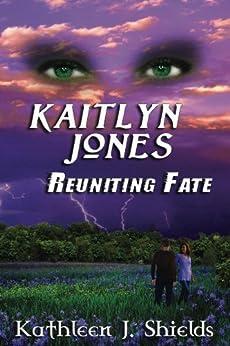 Kaitlyn Jones, Reuniting Fate by [Kathleen J. Shields]
