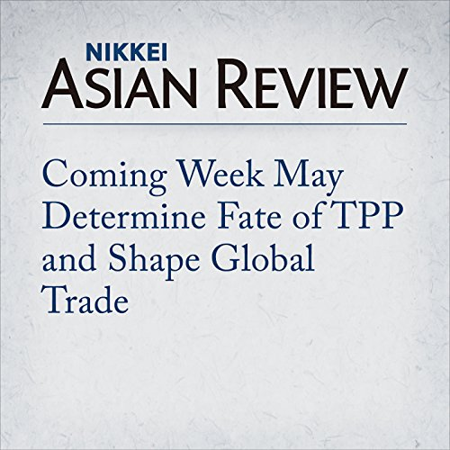 Coming Week May Determine Fate of TPP and Shape Global Trade | Shotaro Tani