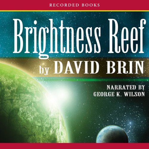Brightness Reef     The Uplift Trilogy, Book 1              By:                                                                                                                                 David Brin                               Narrated by:                                                                                                                                 George Wilson                      Length: 25 hrs and 48 mins     47 ratings     Overall 3.5