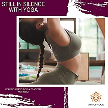 Still In Silence With Yoga - Healing Music For A Peaceful Morning