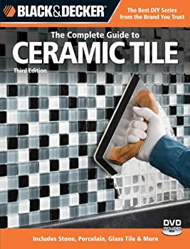 Black & Decker The Complete Guide to Ceramic Tile Third Edition  Includes Stone Porcelain Glass Tile & More  Black & Decker Complete Guide